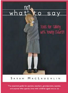 What Not to Say- Tools for Talkin with Young Children by Sarah MacLaughlin