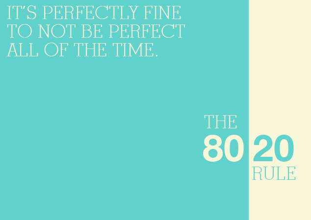 The 80/20 Rule: Why Less Than Perfect is Perfectly Fine
